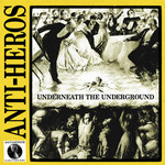 Anti Heros - Underneath The Underground / Election Day