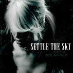 Settle The Sky - Now That We're Waiting