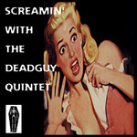 Screamin' With The Deadguy Quintet CD