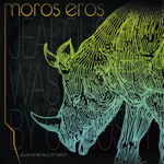 Moros Eros - Jealous Me Was Killed By Curiosity