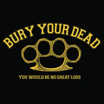 Bury Your Dead - Brass Knuckles