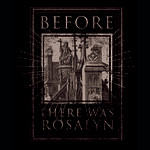 Before There Was Rosalyn - I Will This To The Grave