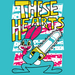 These Hearts - Bunny Chainsaw