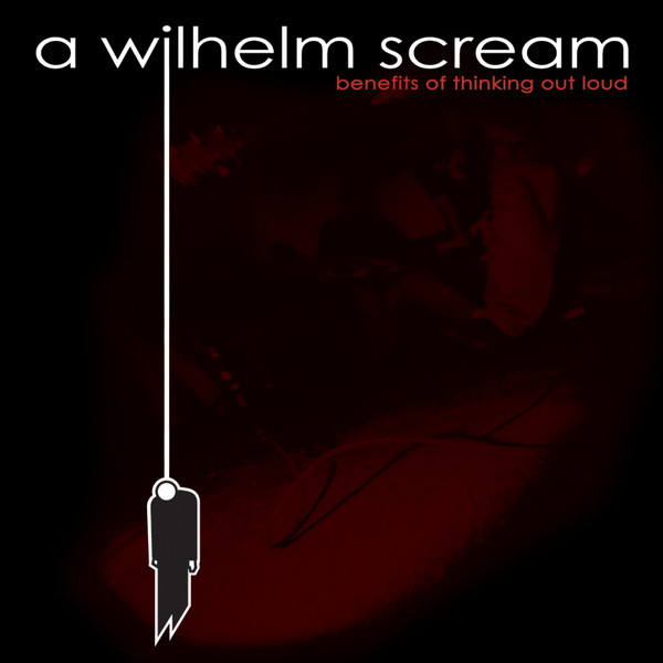 A Wilhelm Scream - Benefits of Thinking Out Loud
