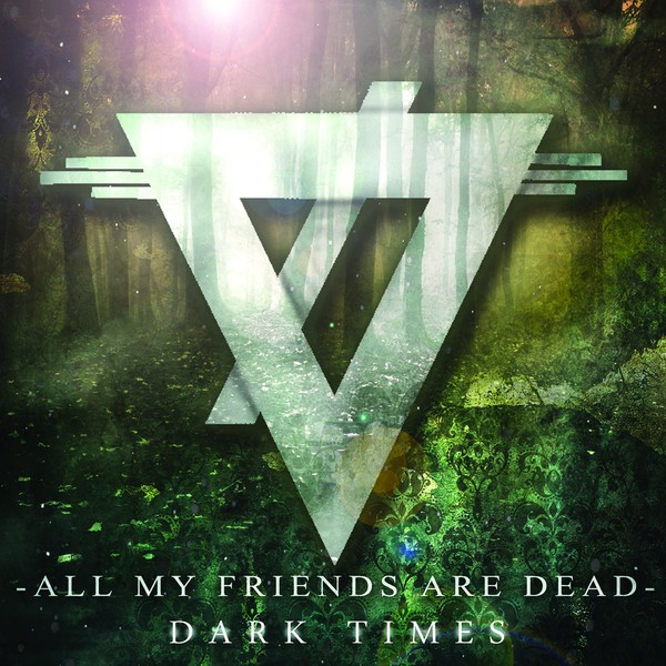 All My Friends Are Dead - Dark Times