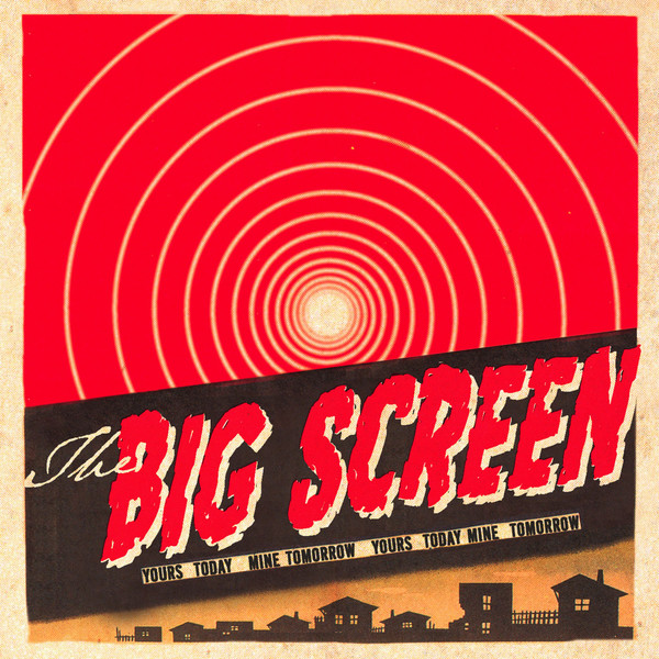 The Big Screen - Yours Today, Mine Tomorrow