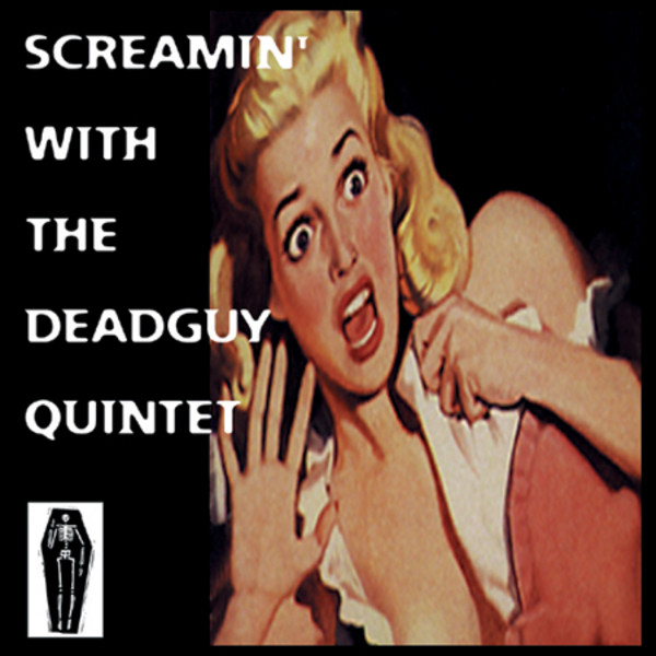 Deadguy - Screamin' With The Deadguy Quintet