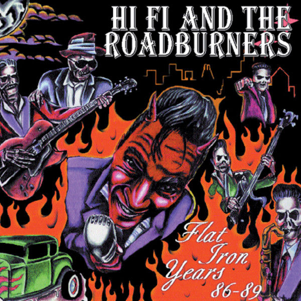 Hi Fi And The Roadburners - Flat Iron Years