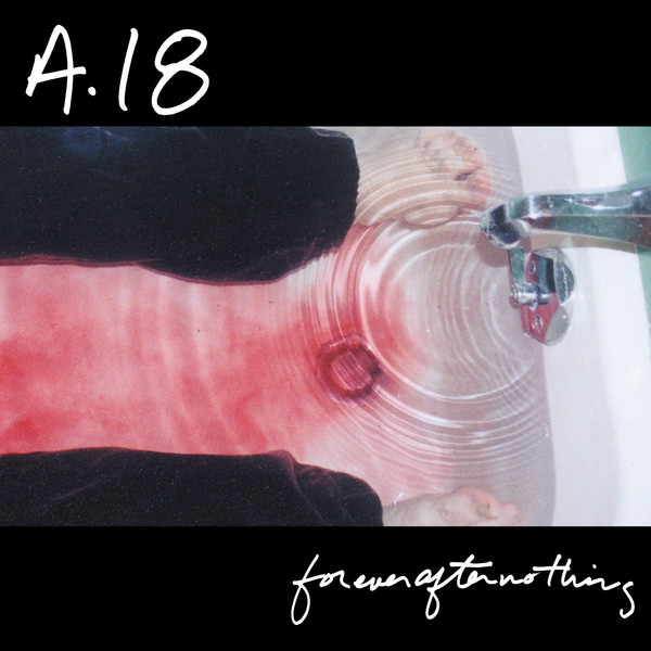 A18 - Forever After Nothing