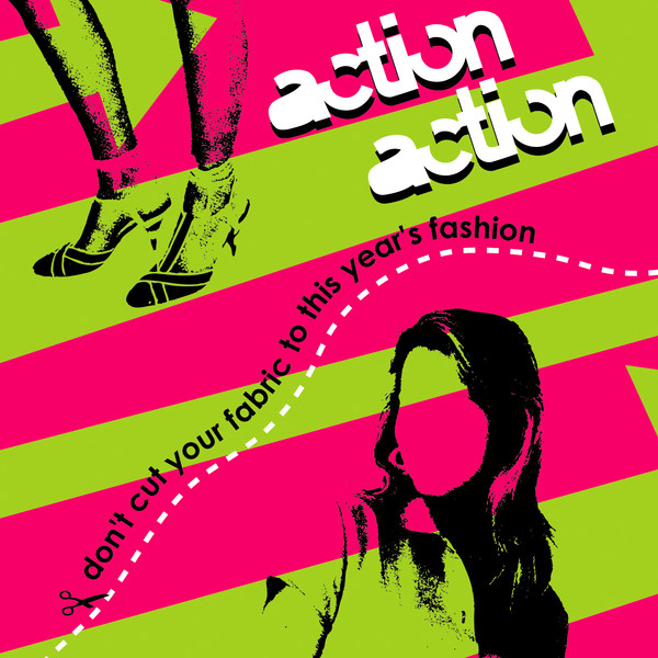 Action Action - Don't Cut Your Fabric To This Year's Fashion
