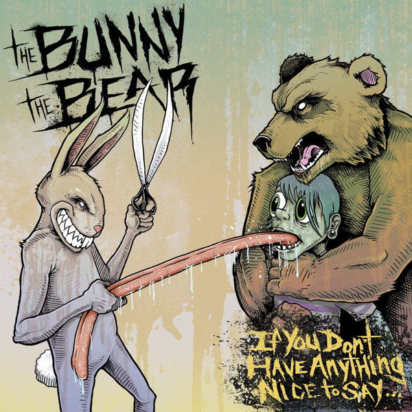 The Bunny The Bear - If You Don't Have Anything Nice To Say