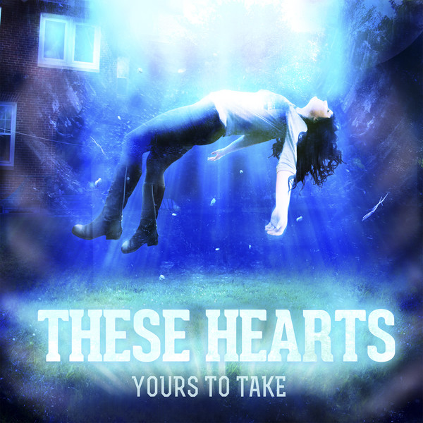 These Hearts - Yours To Take